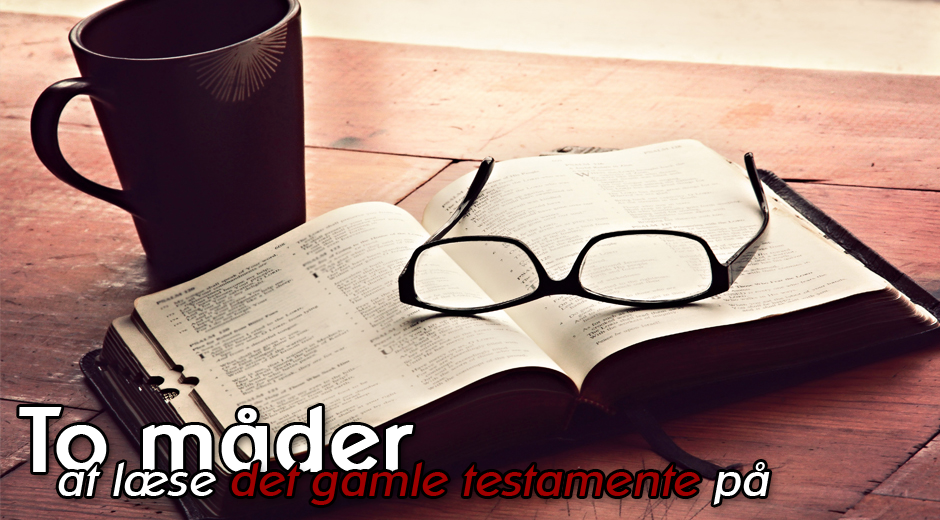 To måder at læse det gamle testamente på
