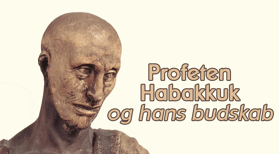 Profeten Habakkuk og hans budskab