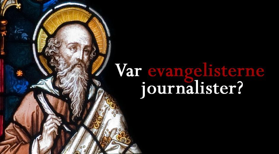 Var evangelisterne journalister